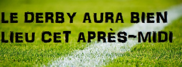BREAKING: LE DERBY AURA BIEN LIEU