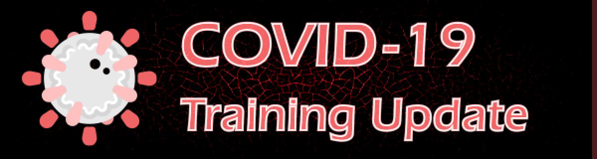 COVID 19 - TRAINING UPDATE